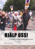Hjälp oss! : en antologi om den svenska vårdens förfall