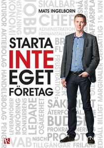 Starta inte eget företag (e-bok) av Mats Ingelb