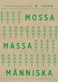 Mossa, massa, människa - en kärleksförklaring till skogen