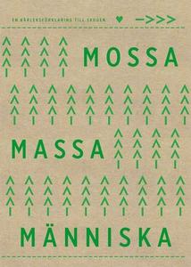 Mossa, massa, människa - en kärleksförklaring t