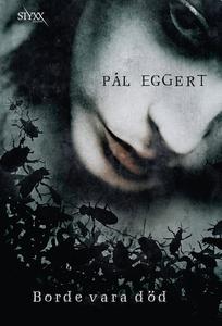 Borde vara död (e-bok) av Pål Eggert