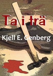 Ta i trä (e-bok) av Kjell E. Genberg