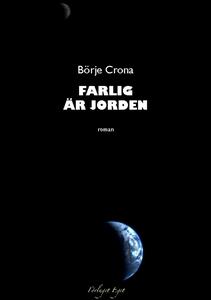 Farlig är jorden (e-bok) av Börje Crona