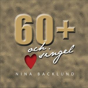 60+ och singel (ljudbok) av Nina Backlund