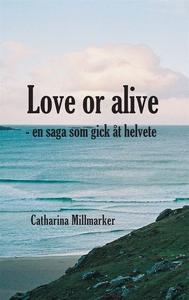 Love or alive : en saga som gick åt helvete (e-