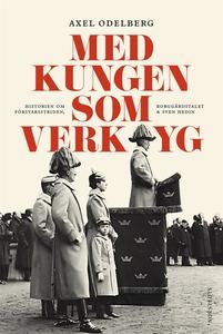 Med kungen som verktyg (e-bok) av Axel Odelberg