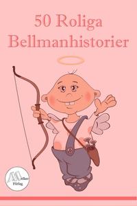 50 Roliga Bellmanhistorier (e-bok) av Göran Wal