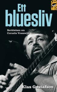 Ett bluesliv: berättelsen om Cornelis Vreeswijk