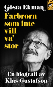 Gösta Ekman: farbrorn som inte vill va' stor (e