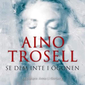 Se dem inte i ögonen (ljudbok) av Aino Trosell