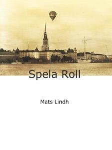 Spela Roll (e-bok) av Mats Lindh