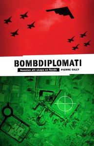 Bombdiplomati : Konsten att skapa en fiende (e-