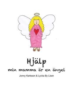 Hjälp min mamma är en ängel (e-bok) av Jonny Ka