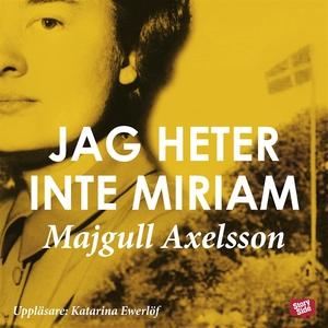 Jag heter inte Miriam (ljudbok) av Majgull Axel