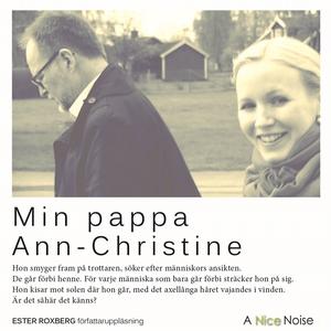 Min pappa Ann-Christine (ljudbok) av Ester Roxb