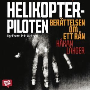 Helikopterpiloten : berättelsen om ett rån (lju