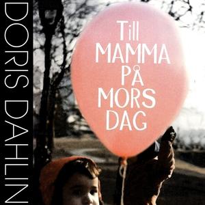 Till mamma på mors dag (ljudbok) av Doris Dahli