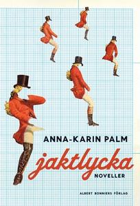 Jaktlycka : Noveller (e-bok) av Anna-Karin Palm