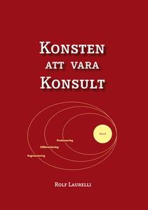 Konsten att vara Konsult (e-bok) av Rolf Laurel