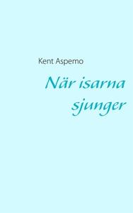 När isarna sjunger (e-bok) av Kent Aspemo