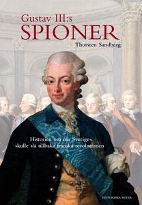 Gustav III:s spioner: Historien om när Sverige