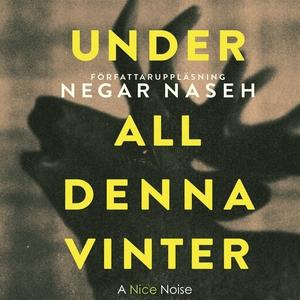 Under all denna vinter (ljudbok) av Negar Naseh