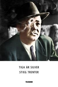 Tiga är silver (e-bok) av Stieg Trenter