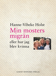 Min mosters migrän (e-bok) av Hanne-Vibeke Hols