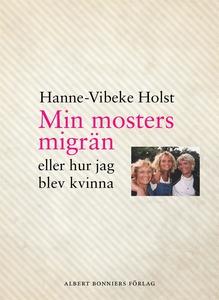 Min mosters migrän : eller Hur jag blev kvinna
