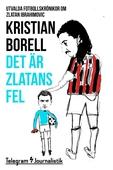 Det är Zlatans fel - Utvalda fotbollskrönikor om Zlatan Ibrahimovic