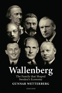 Wallenberg - The Family That Shaped Sweden's Ec