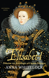 Elisabet I : historien om drottningen och henne