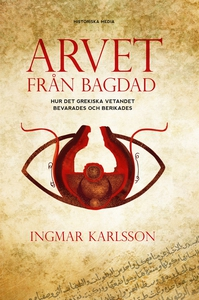 Arvet från Bagdad : hur det grekiska vetandet b