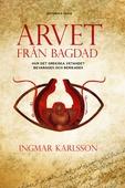 Arvet från Bagdad : hur det grekiska vetandet bevarades och berikades