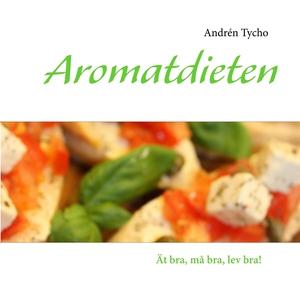 Aromatdieten: Ät bra, må bra, lev bra! (e-bok)