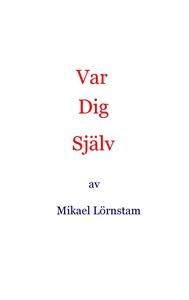 Var dig själv (e-bok) av Mikael Lörnstam