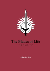 The Blades of Life: THE FIRST STEP (e-bok) av S