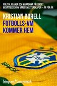 Fotbolls-VM kommer hem - Politik, planer och maradona på korset. Berättelsen om världsmästerskapen - år för år
