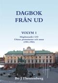 DAGBOK FRÅN UD VOLYM 1 - Högdramatik i UD - Ubåtar, protestnoter och annat (1981-1983)
