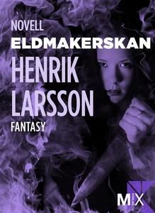 Eldmakerskan (e-bok) av Henrik Larsson