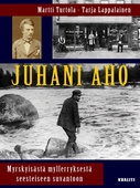 Juhani Aho - myrskyisästä myllerryksestä seesteiseen suvantoon