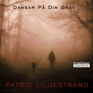 Dansar på din grav (ljudbok) av Patric Liljestr