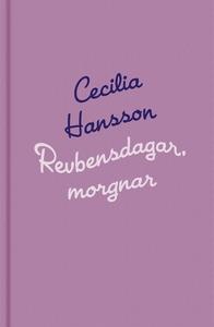 Revbensdagar, morgnar (e-bok) av Cecilia Hansso