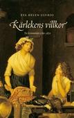 Kärlekens villkor: Tre kvinnoöden 1780-1880