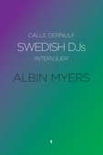 Swedish DJs - Intervjuer: Albin Myers