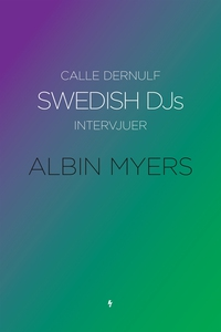 Swedish DJs - Intervjuer: Albin Myers (e-bok) a