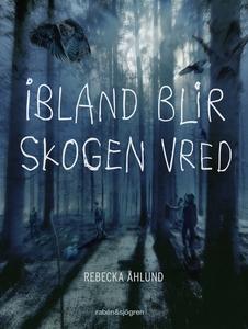 Ibland blir skogen vred (e-bok) av Rebecka Åhlu