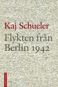 Flykten från Berlin 1942 (e-bok) av Kaj Schuele