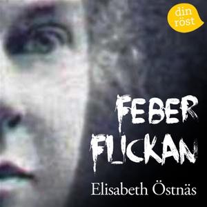 Feberflickan (ljudbok) av Elisabeth Östnäs