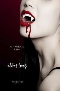 Aldatilmis (Vampir Mektuplari'in 3. Kitabi) (e-